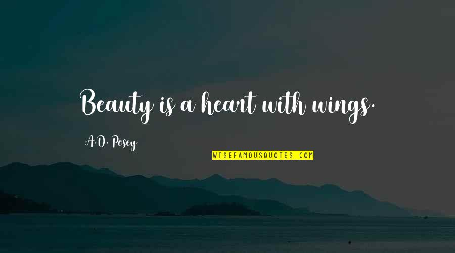 Love Peace Quotes Quotes By A.D. Posey: Beauty is a heart with wings.