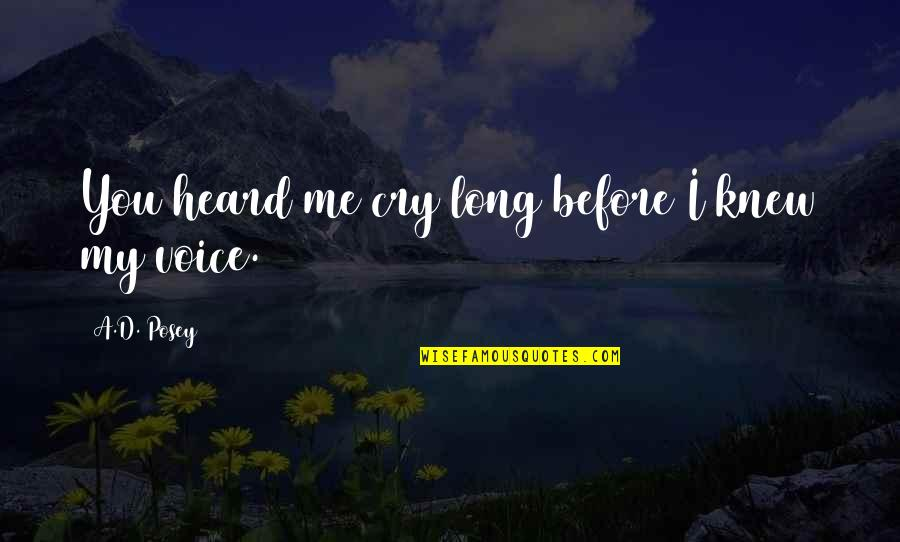 Love Peace Quotes Quotes By A.D. Posey: You heard me cry long before I knew
