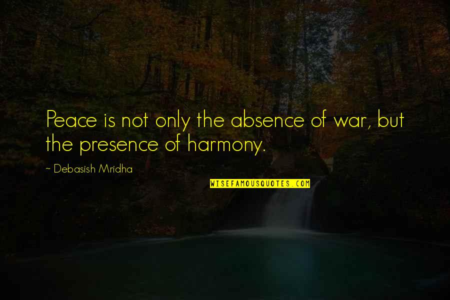 Love Peace Quotes Quotes By Debasish Mridha: Peace is not only the absence of war,