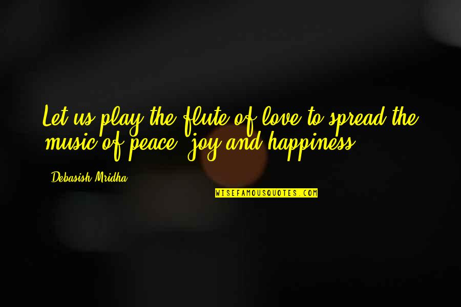 Love Peace Quotes Quotes By Debasish Mridha: Let us play the flute of love to
