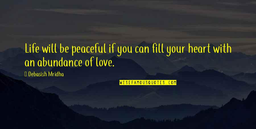 Love Peace Quotes Quotes By Debasish Mridha: Life will be peaceful if you can fill