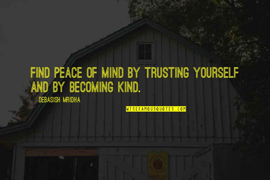 Love Peace Quotes Quotes By Debasish Mridha: Find peace of mind by trusting yourself and