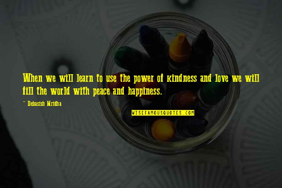Love Peace Quotes Quotes By Debasish Mridha: When we will learn to use the power
