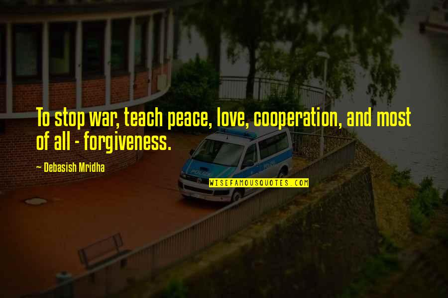 Love Peace Quotes Quotes By Debasish Mridha: To stop war, teach peace, love, cooperation, and