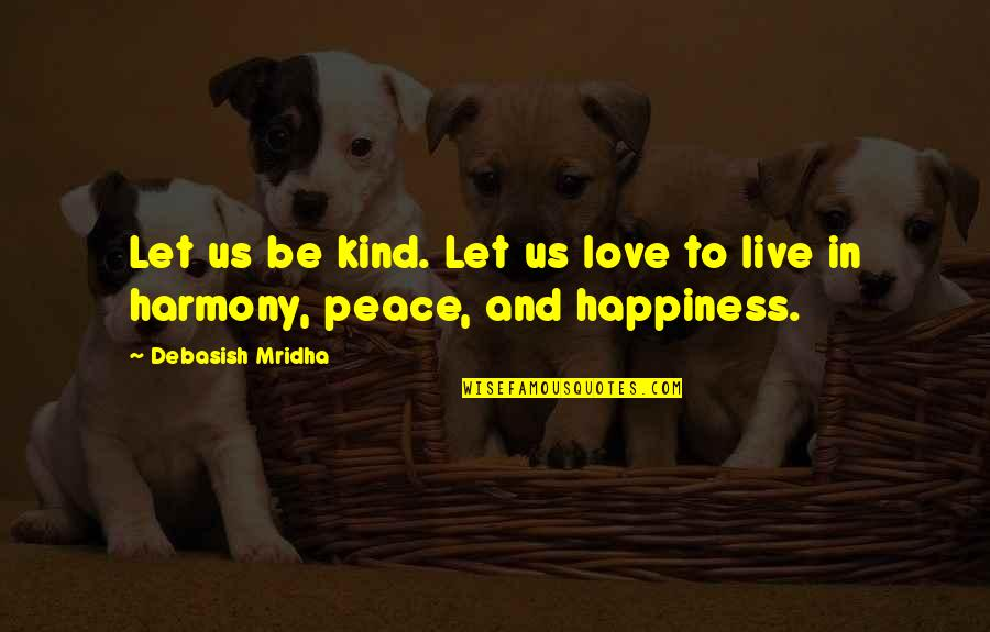 Love Peace Quotes Quotes By Debasish Mridha: Let us be kind. Let us love to