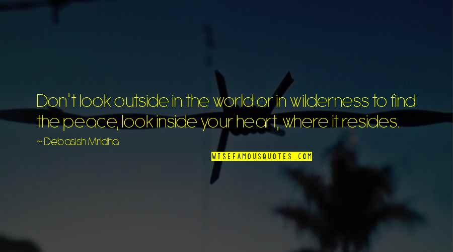 Love Peace Quotes Quotes By Debasish Mridha: Don't look outside in the world or in