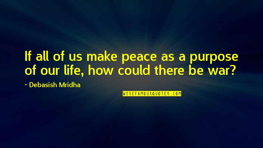 Love Peace Quotes Quotes By Debasish Mridha: If all of us make peace as a