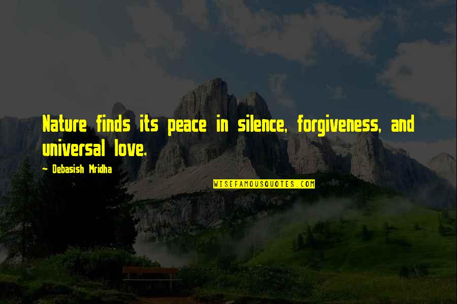 Love Peace Quotes Quotes By Debasish Mridha: Nature finds its peace in silence, forgiveness, and