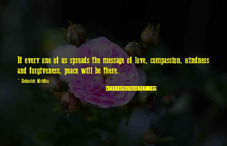 Love Peace Quotes Quotes By Debasish Mridha: If every one of us spreads the message
