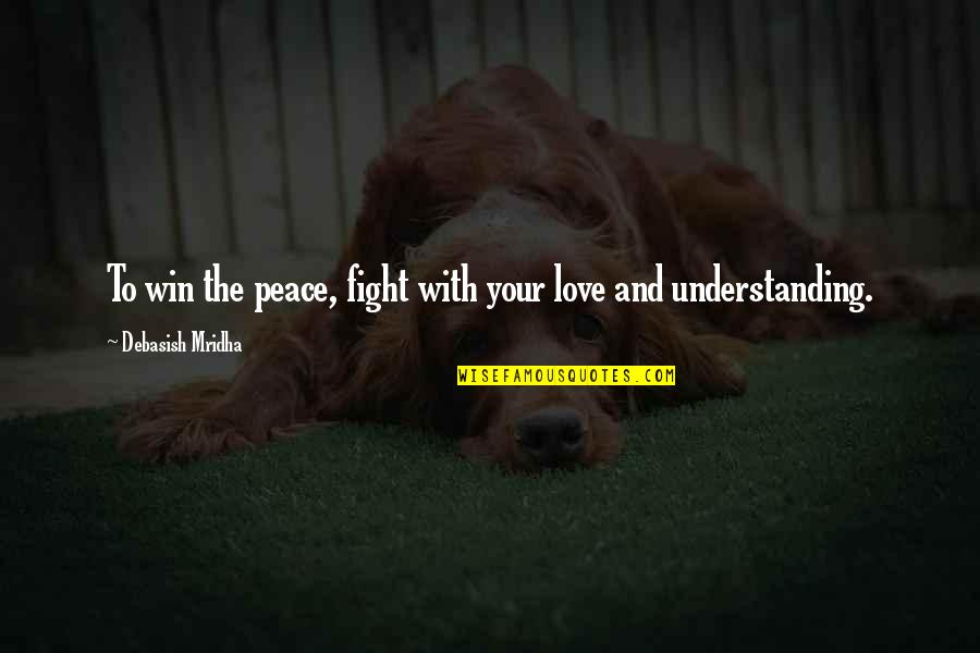 Love Peace Quotes Quotes By Debasish Mridha: To win the peace, fight with your love