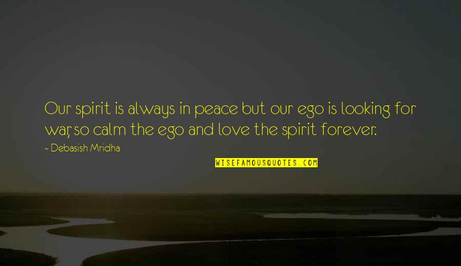 Love Peace Quotes Quotes By Debasish Mridha: Our spirit is always in peace but our