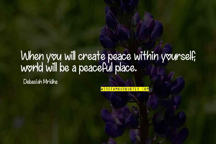 Love Peace Quotes Quotes By Debasish Mridha: When you will create peace within yourself, world