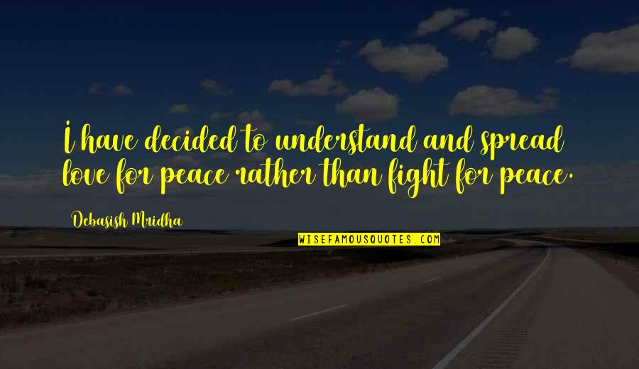 Love Peace Quotes Quotes By Debasish Mridha: I have decided to understand and spread love
