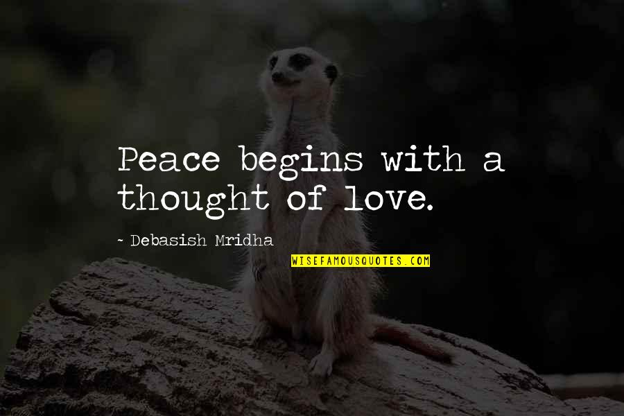 Love Peace Quotes Quotes By Debasish Mridha: Peace begins with a thought of love.