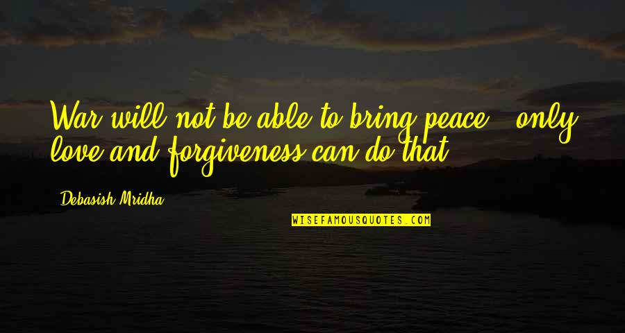 Love Peace Quotes Quotes By Debasish Mridha: War will not be able to bring peace