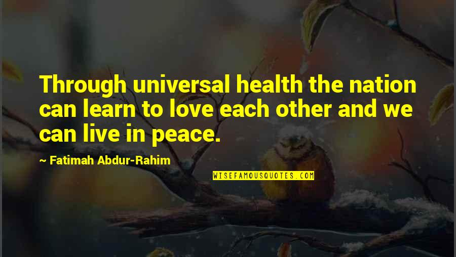 Love Peace Quotes Quotes By Fatimah Abdur-Rahim: Through universal health the nation can learn to