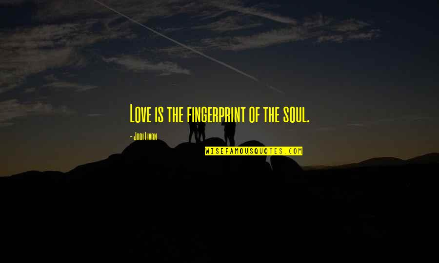 Love Peace Quotes Quotes By Jodi Livon: Love is the fingerprint of the soul.