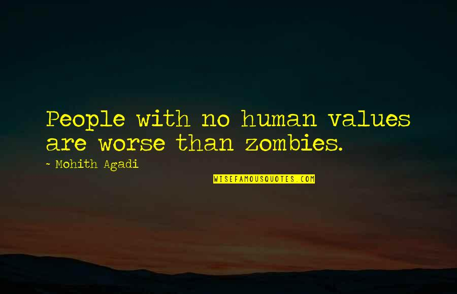 Love Peace Quotes Quotes By Mohith Agadi: People with no human values are worse than