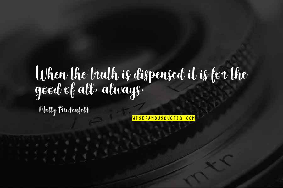 Love Peace Quotes Quotes By Molly Friedenfeld: When the truth is dispensed it is for