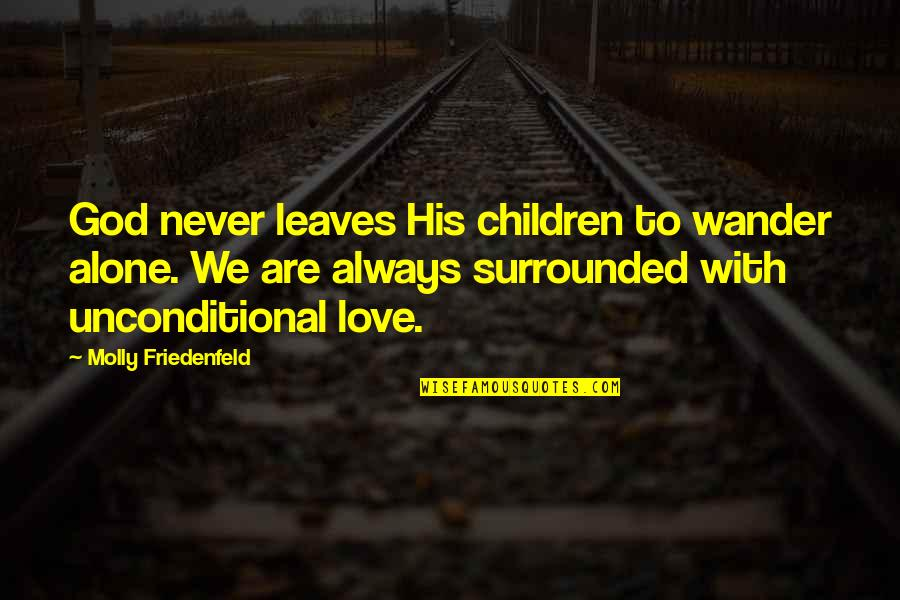 Love Peace Quotes Quotes By Molly Friedenfeld: God never leaves His children to wander alone.