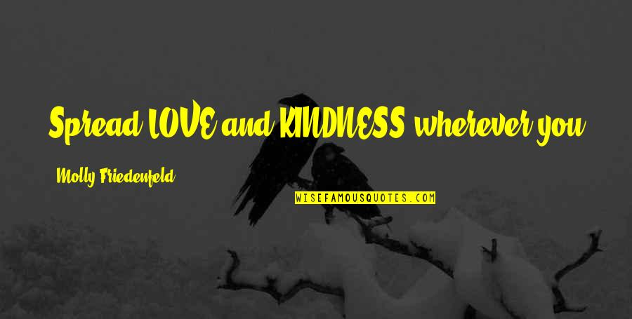 Love Peace Quotes Quotes By Molly Friedenfeld: Spread LOVE and KINDNESS wherever you go. Then