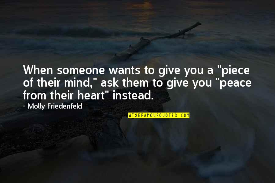 "Love Peace Quotes Quotes By Molly Friedenfeld: When someone wants to give you a ""piece"