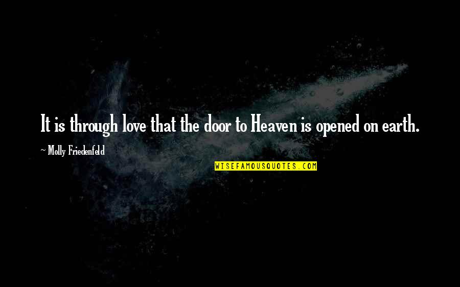 Love Peace Quotes Quotes By Molly Friedenfeld: It is through love that the door to