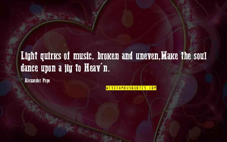 Love Peace Short Quotes By Alexander Pope: Light quirks of music, broken and uneven,Make the
