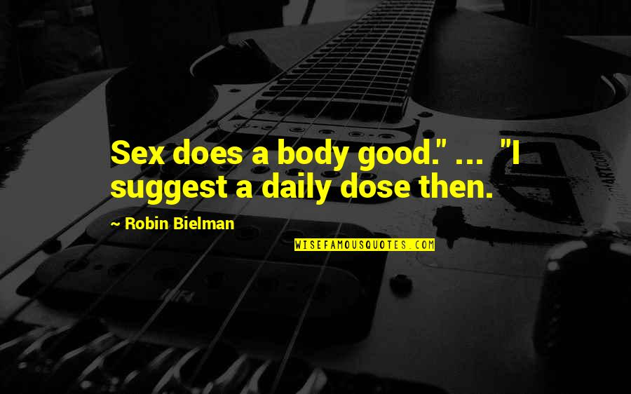 """Love Peace Short Quotes By Robin Bielman: Sex does a body good."""" ... """"I suggest"""