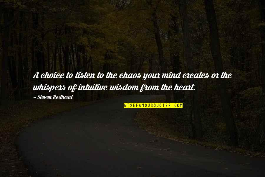 Love Peace Short Quotes By Steven Redhead: A choice to listen to the chaos your