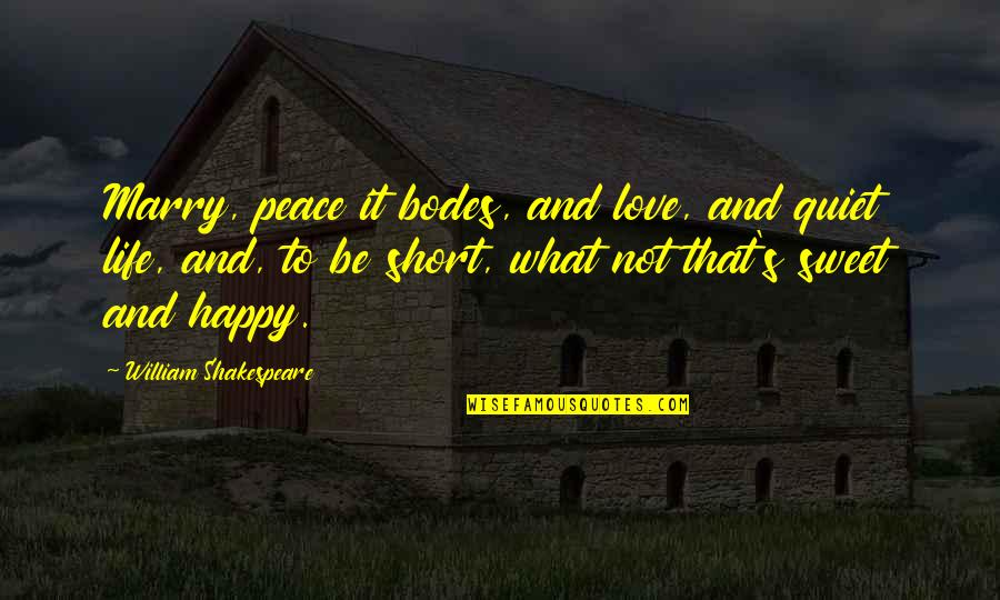 Love Peace Short Quotes By William Shakespeare: Marry, peace it bodes, and love, and quiet