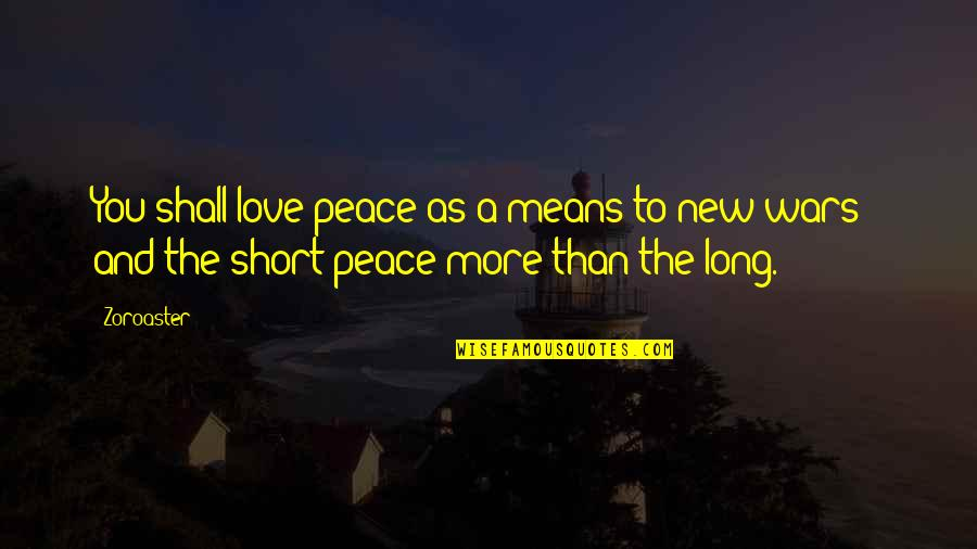 Love Peace Short Quotes By Zoroaster: You shall love peace as a means to