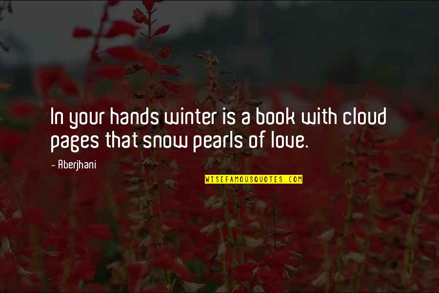 Love Pearls Quotes By Aberjhani: In your hands winter is a book with
