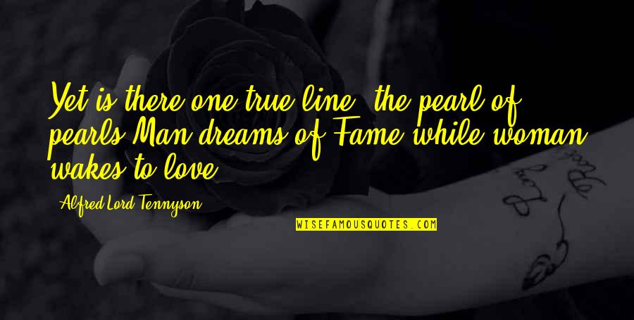Love Pearls Quotes By Alfred Lord Tennyson: Yet is there one true line, the pearl