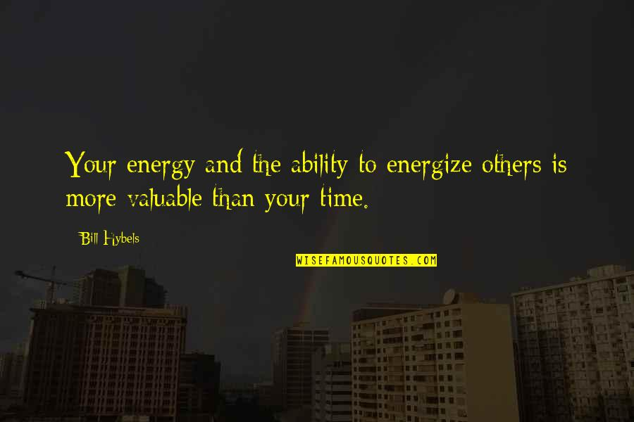Love Pearls Quotes By Bill Hybels: Your energy and the ability to energize others