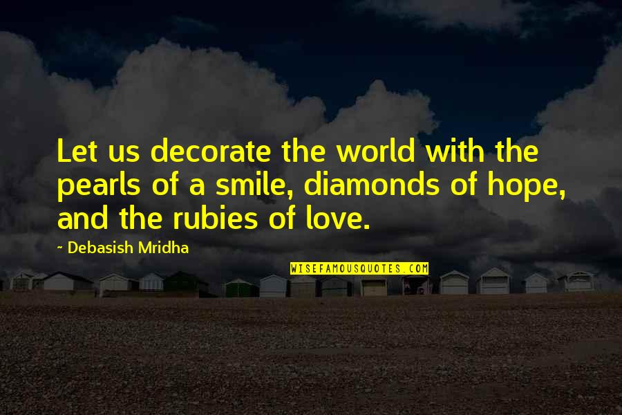 Love Pearls Quotes By Debasish Mridha: Let us decorate the world with the pearls