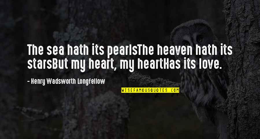 Love Pearls Quotes By Henry Wadsworth Longfellow: The sea hath its pearlsThe heaven hath its