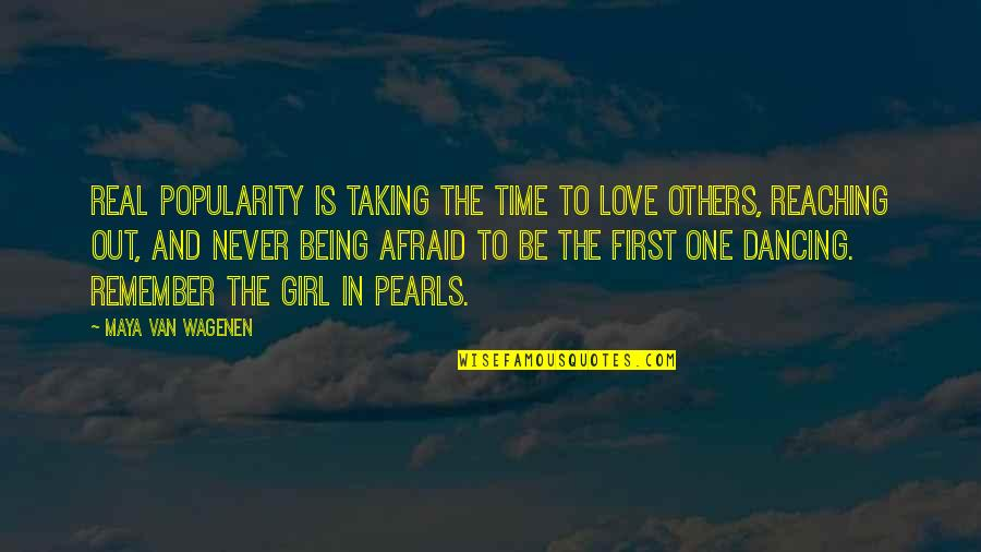 Love Pearls Quotes By Maya Van Wagenen: Real popularity is taking the time to love
