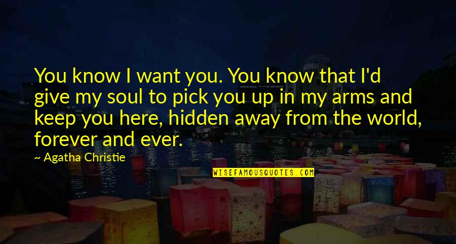 Love Pick Up Quotes By Agatha Christie: You know I want you. You know that