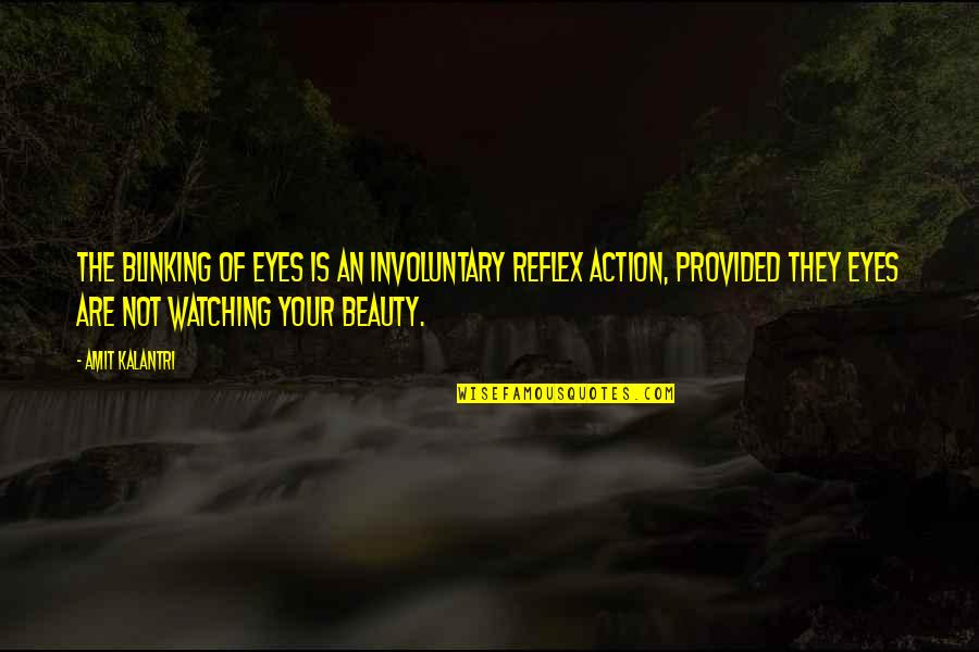 Love Pick Up Quotes By Amit Kalantri: The blinking of eyes is an involuntary reflex