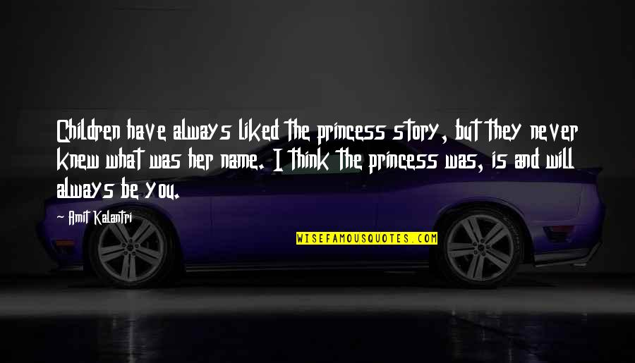 Love Pick Up Quotes By Amit Kalantri: Children have always liked the princess story, but
