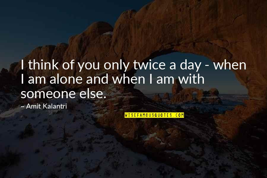 Love Pick Up Quotes By Amit Kalantri: I think of you only twice a day