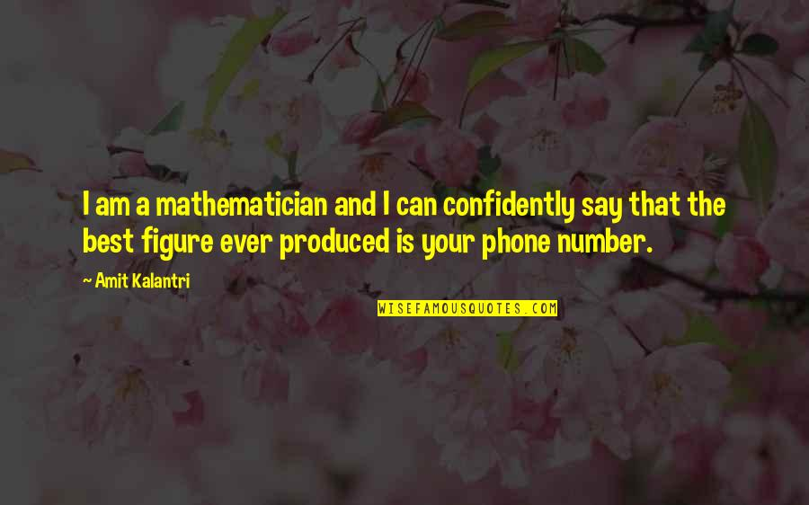 Love Pick Up Quotes By Amit Kalantri: I am a mathematician and I can confidently