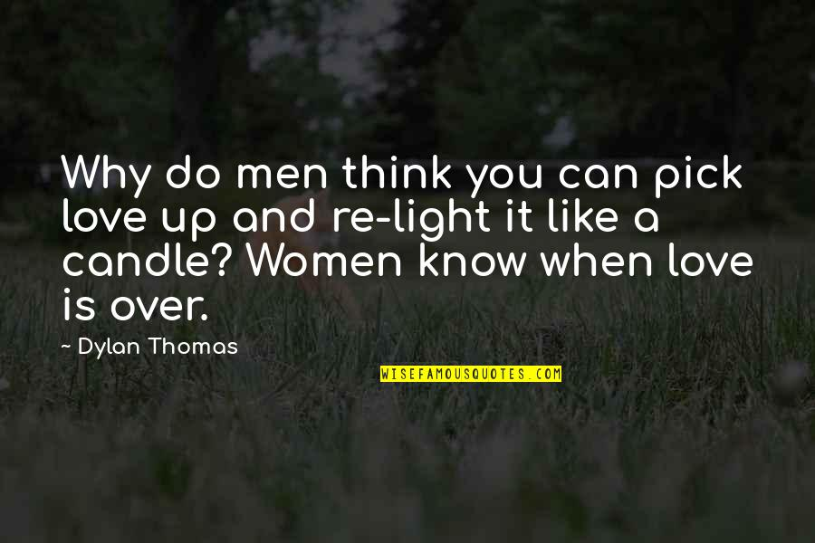 Love Pick Up Quotes By Dylan Thomas: Why do men think you can pick love