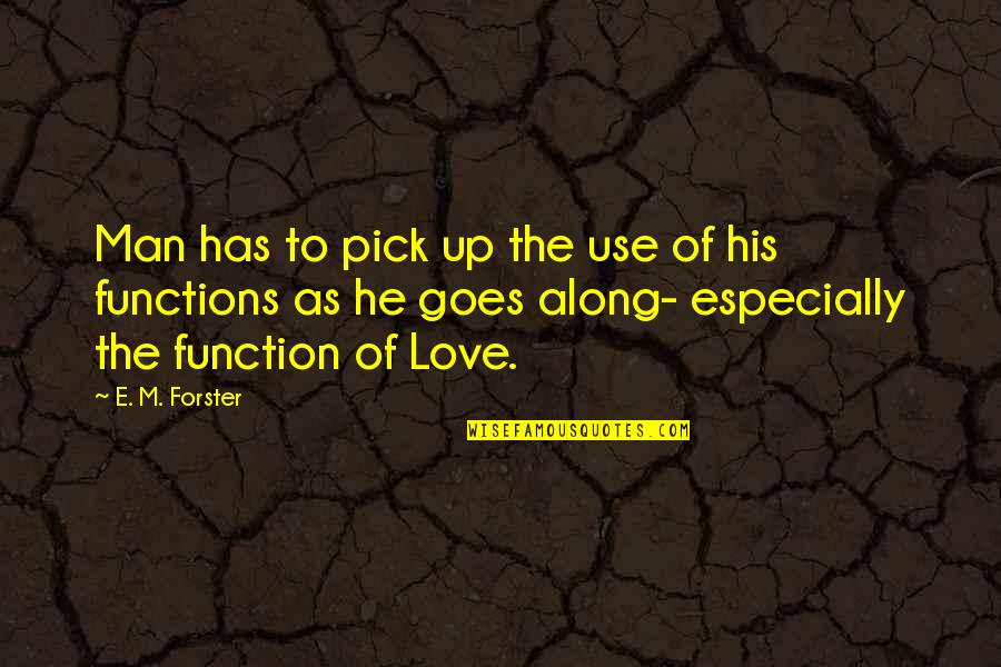 Love Pick Up Quotes By E. M. Forster: Man has to pick up the use of