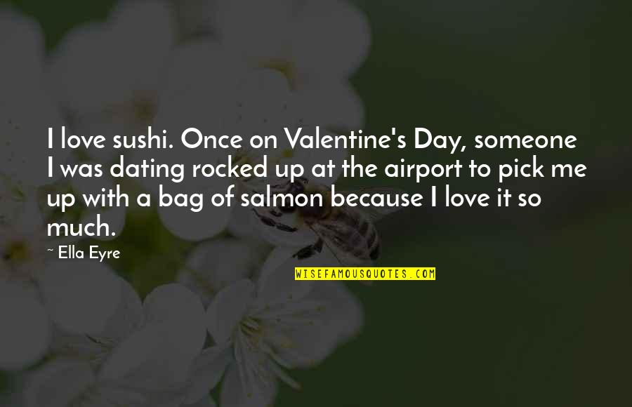Love Pick Up Quotes By Ella Eyre: I love sushi. Once on Valentine's Day, someone