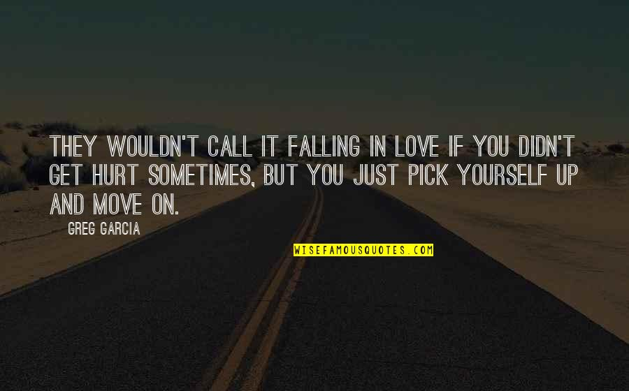Love Pick Up Quotes By Greg Garcia: They wouldn't call it falling in love if