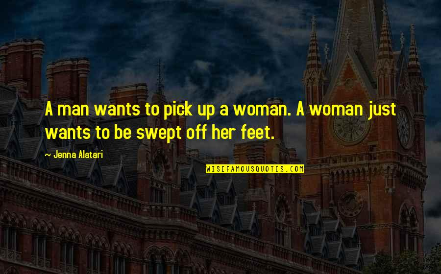 Love Pick Up Quotes By Jenna Alatari: A man wants to pick up a woman.