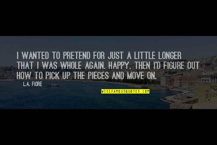 Love Pick Up Quotes By L.A. Fiore: I wanted to pretend for just a little