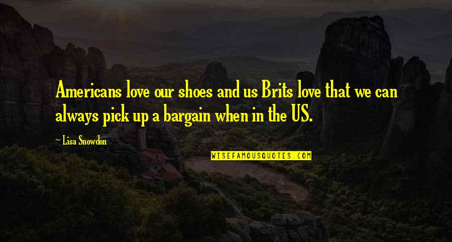 Love Pick Up Quotes By Lisa Snowdon: Americans love our shoes and us Brits love
